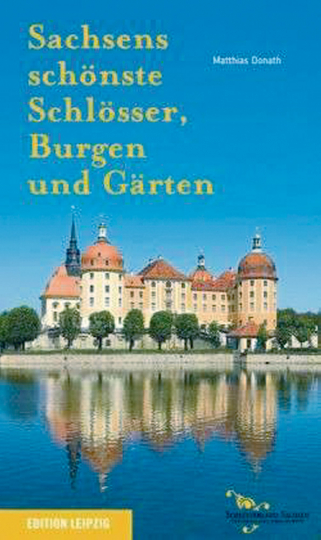 Sachsens schönste Schlösser, Burgen und Gärten