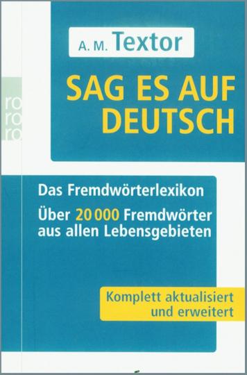 Sag es auf Deutsch! Das Fremdwörterlexikon - Über 20.000 Fremdwörter aus allen Lebensgebieten