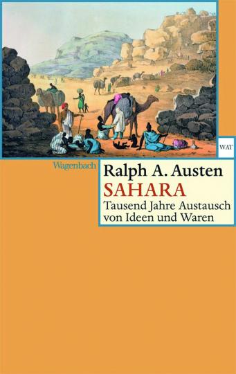 Sahara. Tausend Jahre Austausch von Ideen und Waren.