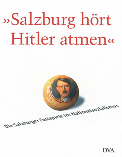 »Salzburg hört Hitler atmen«. Die Salzburger Festspiele im Nationalsozialismus