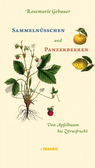 Sammelnüsschen und Panzerbeeren. Von Apfelbaum bis Zitrusfrucht.
