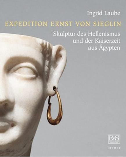 Sammlung Ernst von Sieglin. Skulptur des Hellenismus und der Kaiserzeit aus Ägypten.