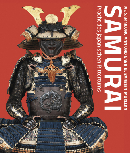 Samurai. Pracht des japanischen Rittertums. Die Sammlung Ann und Gabriel Barbier-Mueller.