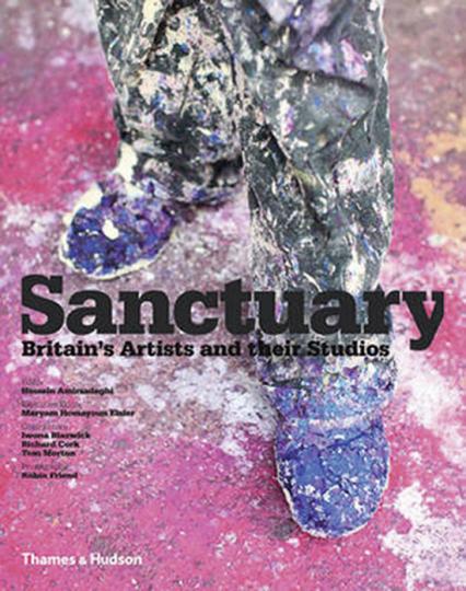 Sanctuary. Britische Künstler und ihre Ateliers.