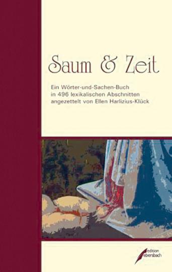 Saum & Zeit - Ein Wörter-und-Sachen-Buch in 496 lexikalischen Abschnitten angezettelt von Ellen Harlizius-Klück
