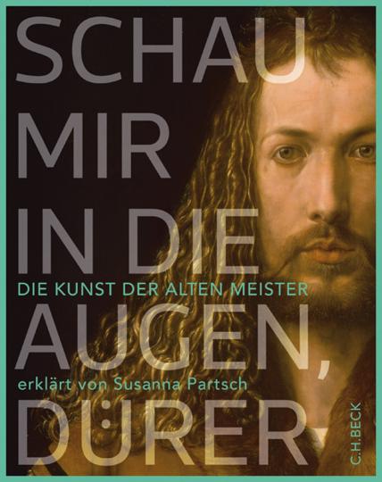Schau mir in die Augen, Dürer! Die Kunst der Alten Meister.