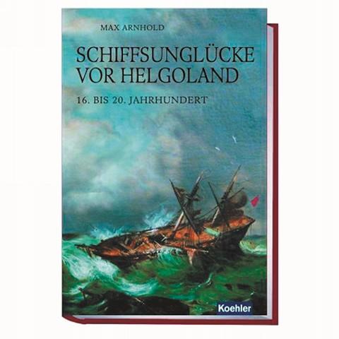 Schiffsunglücke vor Helgoland 16. bis 20. Jahrhundert
