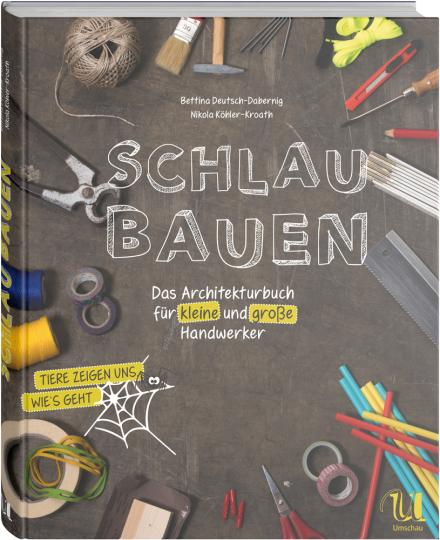 Schlau bauen. Das Architekturbuch für kleine und große Handwerker.