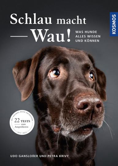 Schlau macht Wau! Was Hunde alles wissen und können.