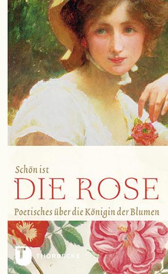 Schön ist die Rose. Poetisches über die Königin der Blumen.
