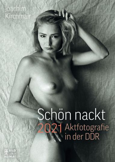 Schön nackt. Aktfotografie in der DDR. Kalender 2021.