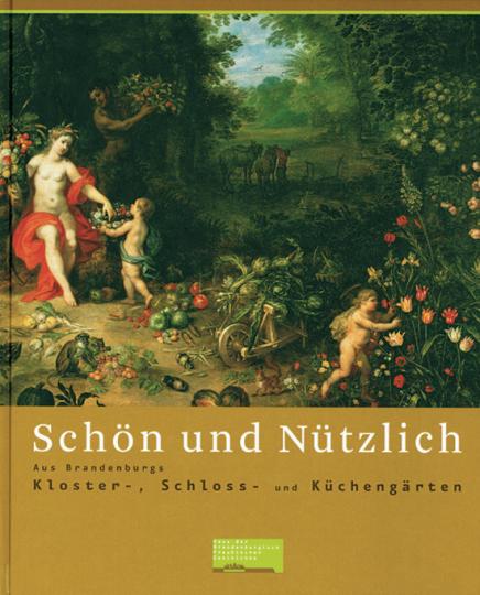 Schön & Nützlich. Kloster- Schloß- und Küchengärten.