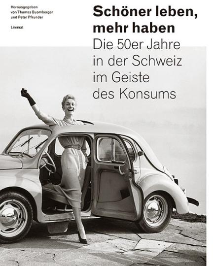 Schöner leben, mehr haben. Die 50er-Jahre in der Schweiz im Geiste des Konsums.