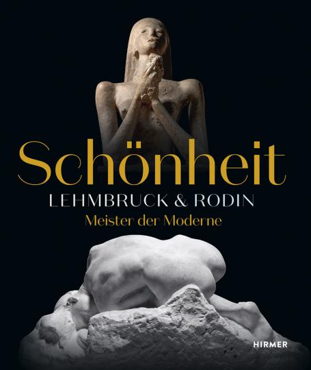 Schönheit. Lehmbruck & Rodin. Meister der Moderne.