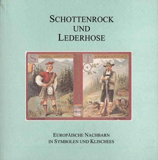 Schottenrock und Lederhose. Europäische Nachbarn in Symbolen und Klischees.
