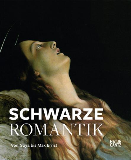 Schwarze Romantik. Von Goya bis Max Ernst.