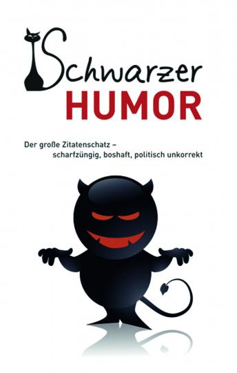 Schwarzer Humor. Der große Zitatenschatz - scharfzüngig, boshaft, politisch unkorrekt.