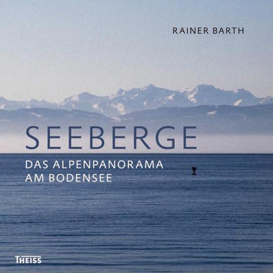 Seeberge. Das Alpenpanorama am Bodensee.