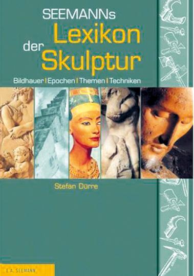 Seemanns Lexikon der Skulptur - Bildhauer, Epochen, Themen, Techniken