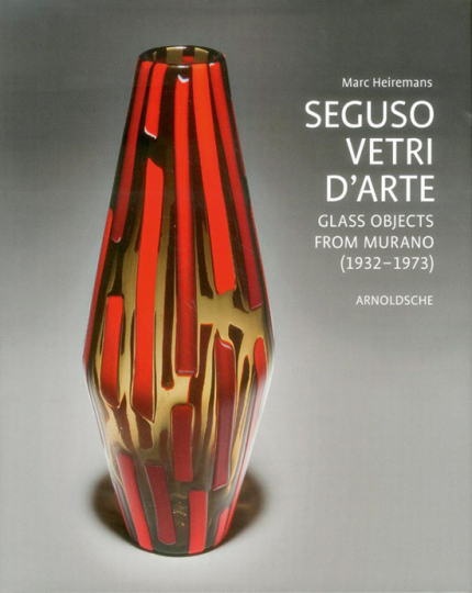 Seguso Vetri D'Arte. Glass Objects from Murano (1932-1973). Complete Catalogue Since 1933.