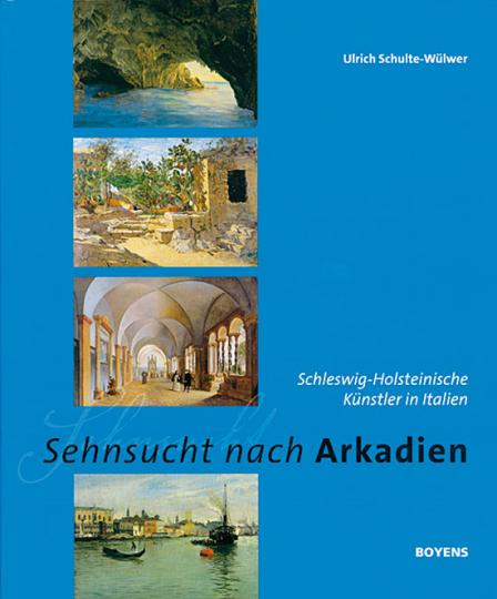Sehnsucht nach Arkadien. Schleswig-Holsteinische Künstler in Italien.