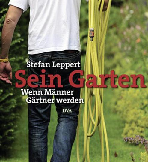 Sein Garten. Wenn Männer Gärtner werden.