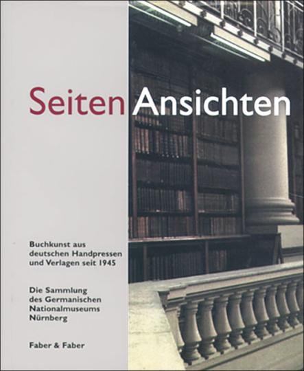 SeitenAnsichten - Buchkunst aus deutschen Handpressen und Verlagen seit 1945. Die Sammlung des Germanischen Nationalmuseums Nürnberg