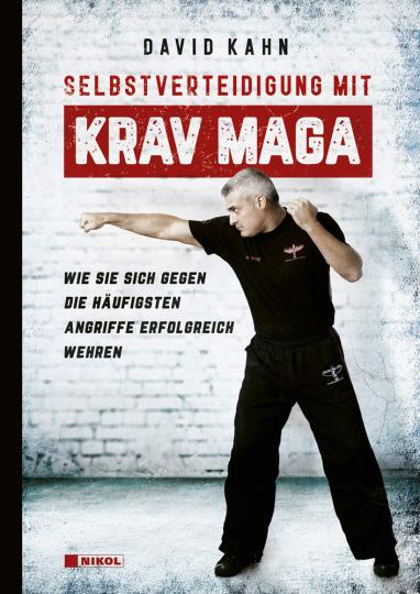 Selbstverteidigung mit Krav Maga. Wie Sie sich gegen die häufigsten Angriffe erfolgreich wehren.