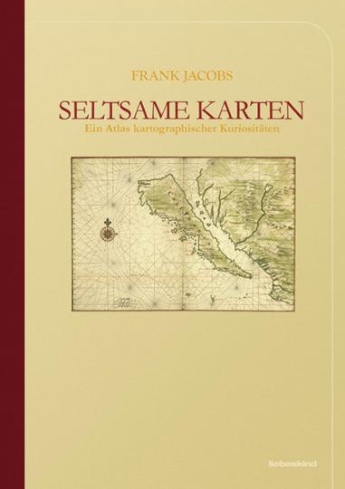 Seltsame Karten. Ein Atlas kartographischer Kuriositäten.