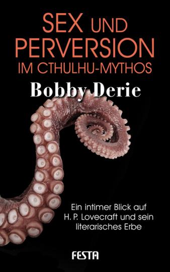 Sex und Perversion im Cthulhu-Mythos. Ein intimer Blick auf H. P. Lovecraft und sein literarisches Erbe.