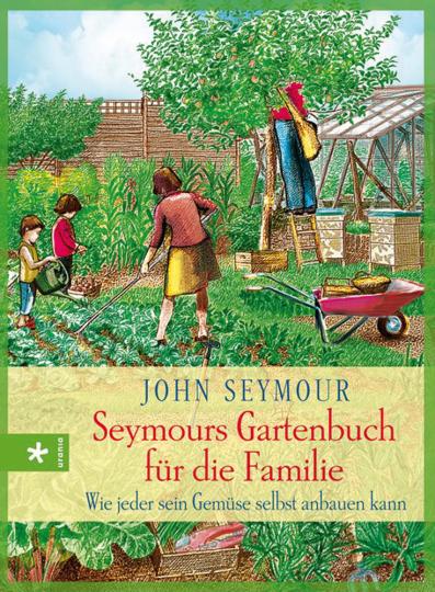 Seymours Gartenbuch für die Familie. Wie jeder sein Gemüse selbst anbauen kann.