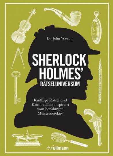 Sherlock Holmes Rätseluniversum. Knifflige Rätsel und Gedankenspiele inspiriert von dem berühmten Meisterdetektiv.