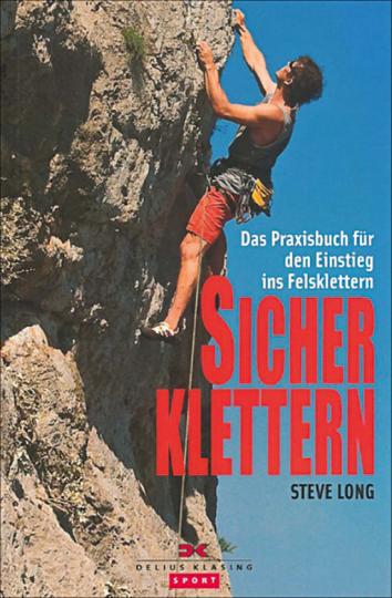 Sicher klettern. Das Praxisbuch für den Einstieg ins Felsklettern.