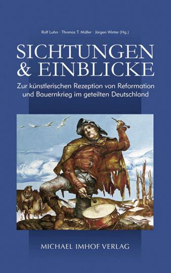 Sichtungen und Einblicke. Zur künstlerischen Rezeption von Reformation und Bauernkrieg im geteilten Deutschland.