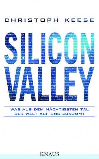 Silicon Valley. Was aus dem mächtigsten Tal der Welt auf uns zukommt.