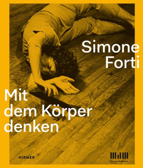 Simone Forti. Mit dem Körper denken.