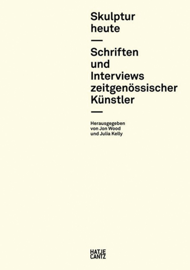 Skulptur heute. Schriften und Interviews zeitgenössischer Künstler.