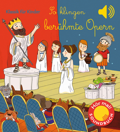 So klingen berühmte Opern. Klassik für Kinder. Soundbuch.