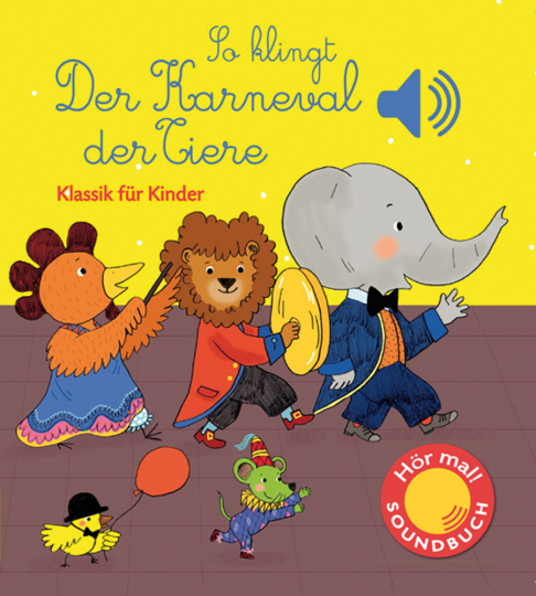 So klingt der Karneval der Tiere. Klassik für Kinder. Soundbuch.