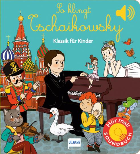 So klingt Tschaikowsky. Klassik für Kinder. Soundbuch.