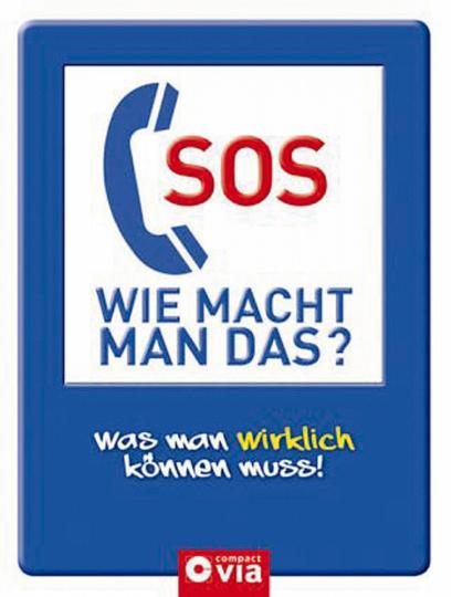 SOS Wie macht man das? Was man wirklich können muss!