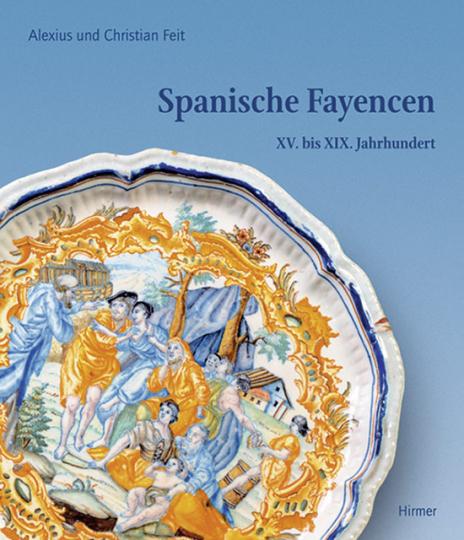 Spanische Fayencen XV. bis XIX. Jahrhundert.