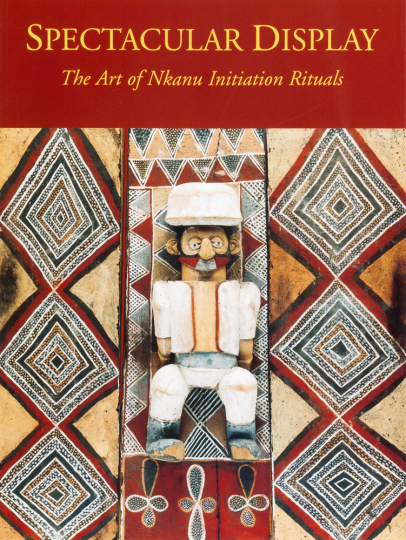 Spectacular Display. The Art of Nkanu Initiation Rituals. Die Kunst der Initiationsriten bei den Nkanu.