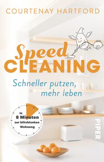 Speed Cleaning - Schneller putzen, mehr leben - In 8 Minuten zur blitzblanken Wohnung
