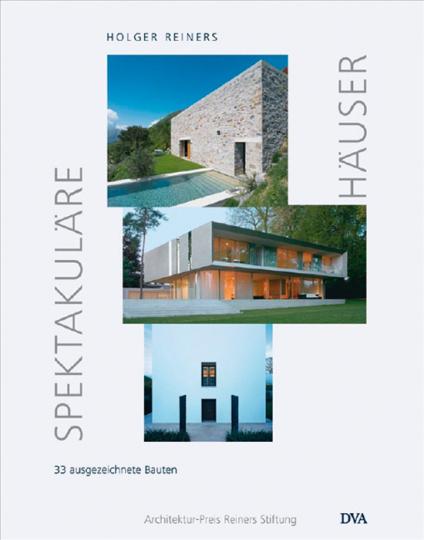Spektakuläre Häuser. 33 ausgezeichnete Bauten. Architektur-Preis Reiners Stiftung.