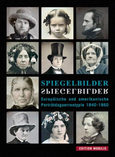 Spiegelbilder. Europäische und amerikanische Porträtdaguerreotypie 1840-1860.