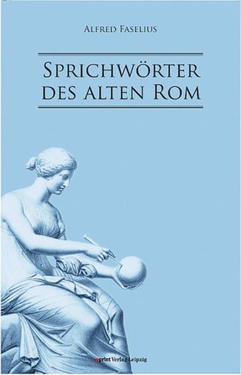 Sprichwörter des alten Rom. Reprint der Originalausgabe 1859.