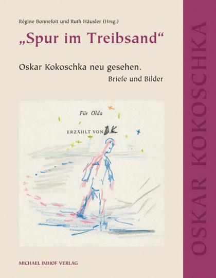 »Spur im Treibsand«. Oskar Kokoschka neu gesehen. Briefe und Bilder.