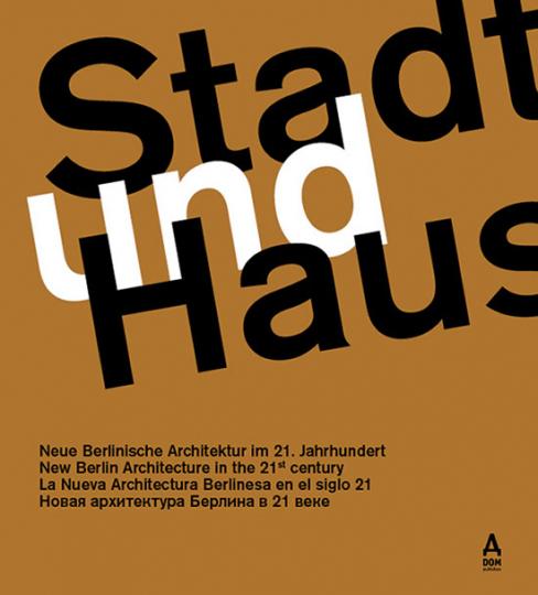 Stadt & Haus. Neue Berlinische Architektur im 21. Jahrhundert.