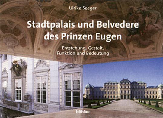 Stadtpalais und Belvedere des Prinzen Eugen - Entstehung, Gestalt, Funktion und Bedeutung
